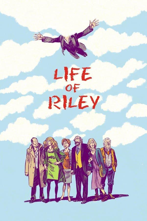 რაილის ცხოვრება / Life of Riley (Aimer, boire et chanter)