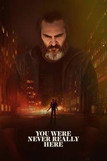 შენ აქ არასოდეს ყოფილხარ / You Were Never Really Here